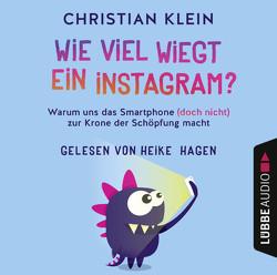 Wie viel wiegt ein Instagram? von Hagen,  Heike, Klein,  Christian