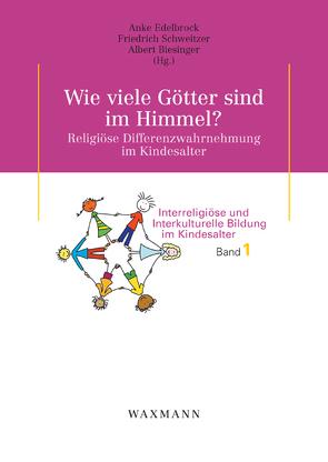 Wie viele Götter sind im Himmel? Religiöse Differenzwahrnehmung im Kindesalter von Biesinger,  Albert, Edelbrock,  Anke, Schweitzer,  Friedrich