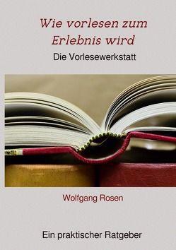 Wie vorlesen zum Erlebnis wird von Rosen,  Wolfgang