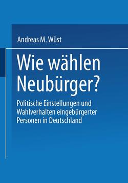 Wie wählen Neubürger? von Wüst,  Andreas M.