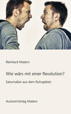 Wie wärs mit einer Revolution? von Matern,  Reinhard
