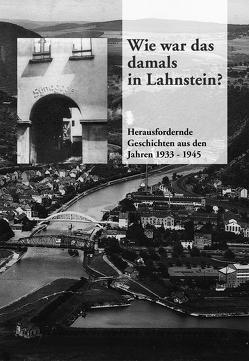 Wie war das damals in Lahnstein von Dexelmann, Fischer, Jungheim, Kring, Kring,  Karin, Ries, Scheele,  Lothar, Steiger