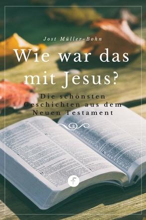 Wie war das mit Jesus? von Müller-Bohn,  Jost