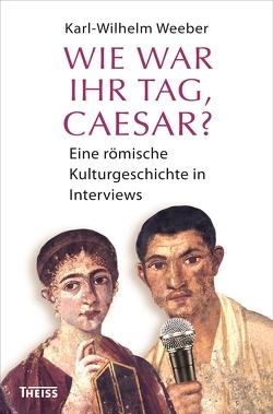 Wie war Ihr Tag, Caesar? von Weeber,  Karl-Wilhelm