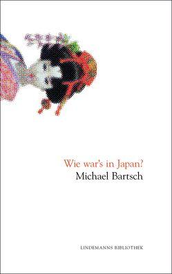 Wie war's in Japan? von Bartsch,  Michael, Lindemann,  Thomas