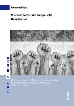 Wie wehrhaft ist die europäische Demokratie? von Benz,  Immanuel