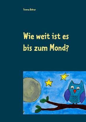 Wie weit ist es bis zum Mond? von Bohrer,  Yvonne