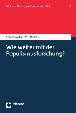 Wie weiter mit der Populismusforschung? von Kim,  Seongcheol, Selk,  Veith