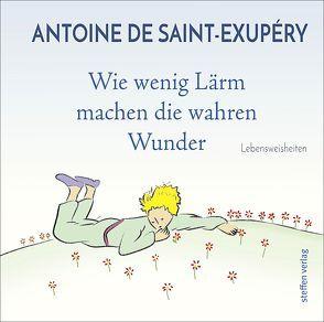 Wie wenig Lärm machen die wahren Wunder von de Saint-Exupéry,  Antoine