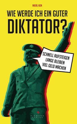 Wie werde ich ein guter Diktator? von Hem,  Mikal, Zuber,  Frank