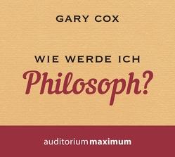 Wie werde ich Philosoph? von Cox,  Gary, Krause,  Thomas, Vollmer,  Jule