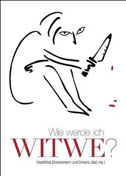 Wie werde ich Witwe? von Fries,  Antje, Greifenstein,  Gina, Haber-Schaim,  Tamar, Jöst,  Simone, Schleheck,  Regina, Zimmermann,  Mechthild