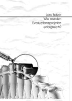 Wie werden Evaluationsprojekte erfolgreich? von Balzer,  Lars