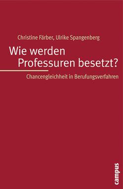 Wie werden Professuren besetzt? von Färber,  Christine, Spangenberg,  Ulrike