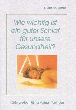 Wie wichtig ist ein guter Schlaf für unsere Gesundheit von Ulmer,  Günter A.