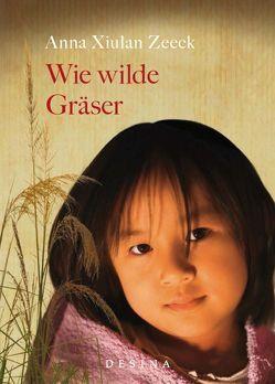 Wie wilde Gräser von Zeeck,  Anna Xiulan