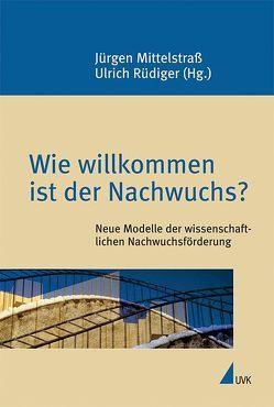 Wie willkommen ist der Nachwuchs? von Mittelstraß,  Jürgen, Rüdiger,  Ulrich
