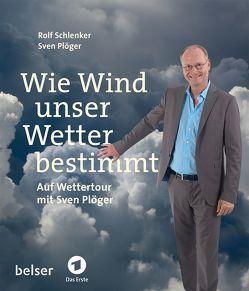 Wie Wind unser Wetter bestimmt von Plöger,  Sven, Schlenker,  Rolf