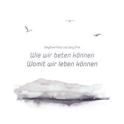Wie wir beten können · Womit wir leben können von Fietz,  Siegfried, Schwab,  Sigi, Zink,  Jörg