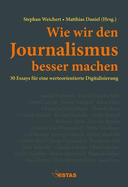 Wie wir den Journalismus besser machen von Daniel,  Matthias, Weichert,  Stephan