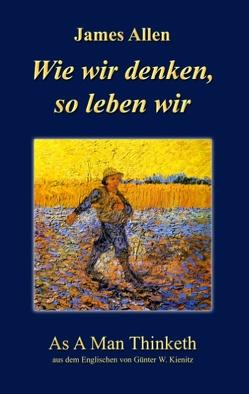 Wie wir denken, so leben wir von Allen,  James, Kienitz,  Günter W.