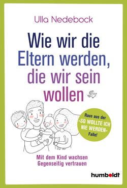 Wie wir die Eltern werden, die wir sein wollen von Nedebock,  Ulla