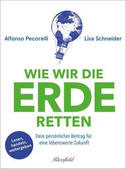 Wie wir die Erde retten von Pecorelli,  Alfonso, Schneider,  Lisa