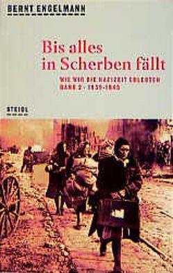 Wie wir die Nazizeit erlebten / Bis alles in Scherben fällt von Engelmann,  Bernt