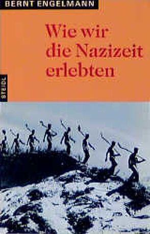 Wie wir die Nazizeit erlebten von Engelmann,  Bernt