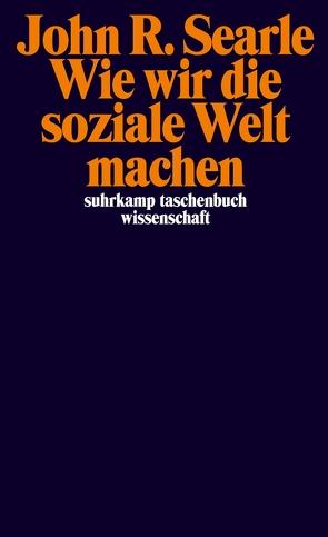 Wie wir die soziale Welt machen von Schulte,  Joachim, Searle,  John R.