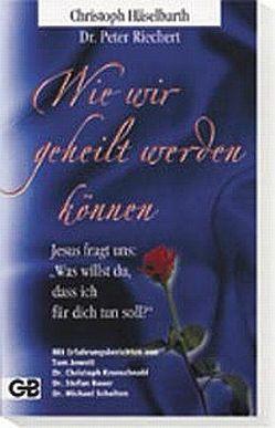 Wie wir geheilt werden können von Häselbarth,  Christoph, Riechert,  Peter