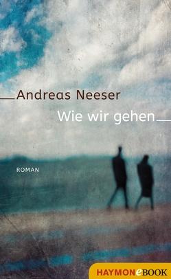 Wie wir gehen von Neeser,  Andreas