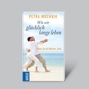 Wie wir glücklich lange leben von Wochnik,  Petra