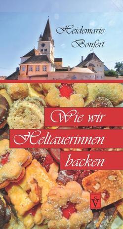 Wie wir Heltauerinnen backen von Baumgärtner,  Wilhelm Andreas, Bonfert,  Heidemarie