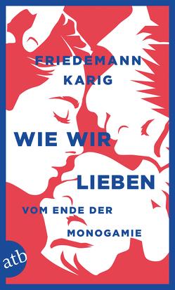 Wie wir lieben von Karig,  Friedemann