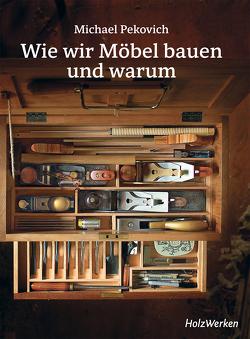 Wie wir Möbel bauen – und warum von Pekovich,  Michael