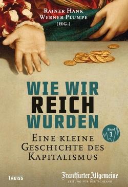 Wie wir reich wurden. Band 1 von Hank,  Rainer, Plumpe,  Werner