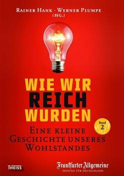 Wie wir reich wurden. Band 2 von Hank,  Rainer, Plumpe,  Werner