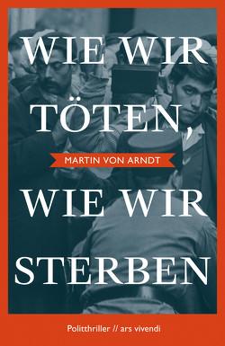 Wie wir töten, wie wir sterben (eBook) von Arndt,  Martin von