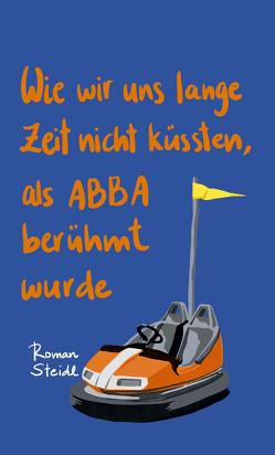 Wie wir uns lange Zeit nicht küssten, als ABBA berühmt wurde von Heidtmann,  Andreas