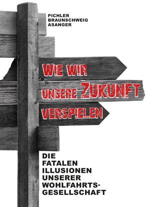 Wie wir unsere Zukunft verspielen von Asanger,  Michael, Braunschweig,  Christoph, Pichler,  Bernhard