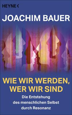 Wie wir werden, wer wir sind von Bauer,  Joachim