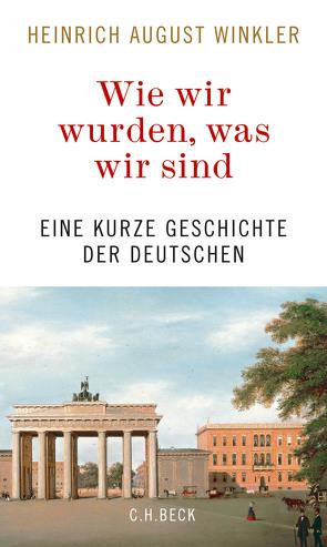 Wie wir wurden, was wir sind von Winkler,  Heinrich August