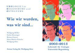 Wie wir wurden, was wir sind… von Burger,  Maximilian, Denzinger,  Stefan, Fritsche,  Hans M, Ganzer,  Roman, Otto,  Wolfgang, Rösler,  Wolfgang, Wirth,  Manfred, Wullich,  Bernd