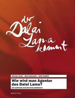 Wie wird man Agentur des Dalai Lama? von Geiss,  Michael, Kuhlmann,  Mike, Schmitz,  Jörg