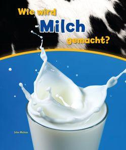 Wie wird Milch gemacht? von Malam,  John