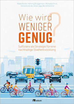 Wie wird weniger genug? von Boecker,  Maike, Brüggemann,  Henning, Christ,  Michaela, Knak,  Alexandra, Lage,  Jonas, Sommer,  Bernd