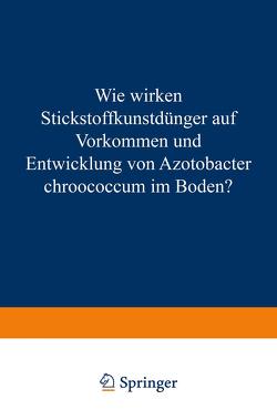 Wie Wirken Stickstoffkunstdünger auf Vorkommen und Entwicklung von Azotobacter Chroococcum im Boden? von Schneider,  Eduard