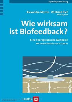 Wie wirksam ist Biofeedback? von Martin,  Alexandra, Rief,  Winfried