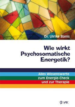 Wie wirkt Psychosomatische Energetik? von Banis,  Dr. Ulrike